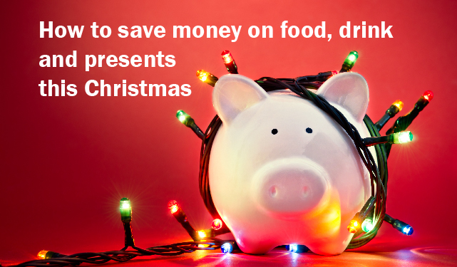 Save money on food, drink and presents this Christmas