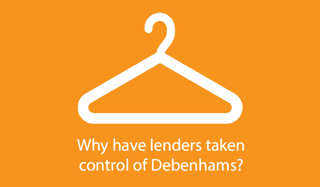 Why Have Lenders Taken Control of Debenhams?