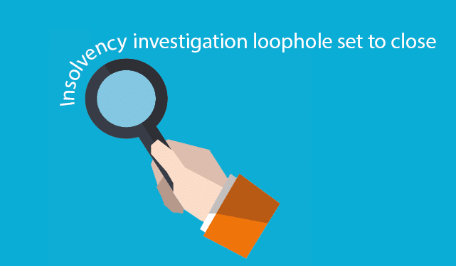 Insolvency investigation loophole set to close