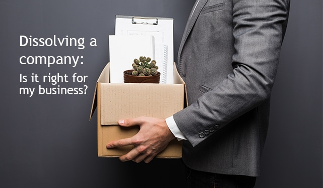 Dissolving a company Is it right for my business
